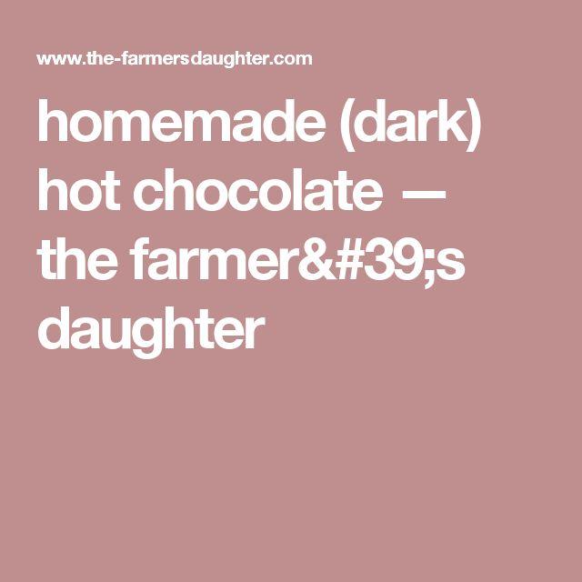 homemade (dark) hot chocolate — the farmer's daughter