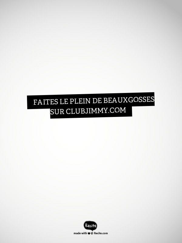 Faites le plein de beauxgosses sur clubjimmy.com - Quote From Recite.com #RECITE #QUOTE