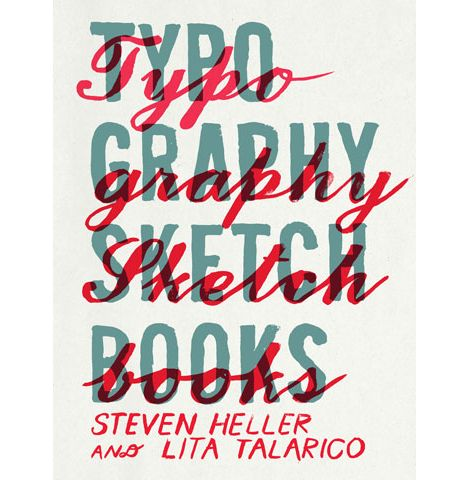 typography sketchbooks • steven heller and lita talarico