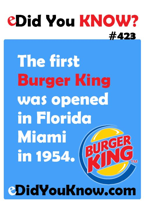 http://edidyouknow.com/did-you-know-423/ The first Burger King was opened in Florida Miami in 1954.
