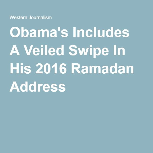 Obama's Includes A Veiled Swipe In His 2016 Ramadan Address