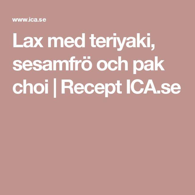 Lax med teriyaki, sesamfrö och pak choi | Recept ICA.se