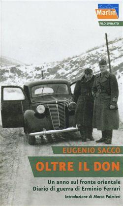 Su LaFeltrinelli.it: Oltre il Don. Un anno sul fronte orientale. Diario di guerra di Erminio Ferrari - http://www.lafeltrinelli.it/libri/sacco-eugenio/oltre-don-un-anno-sul/9788860430977