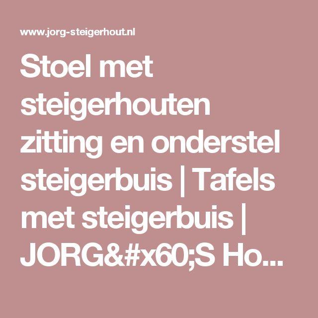 Stoel met steigerhouten zitting en onderstel steigerbuis   Tafels met steigerbuis   JORG`S Houten Meubelen