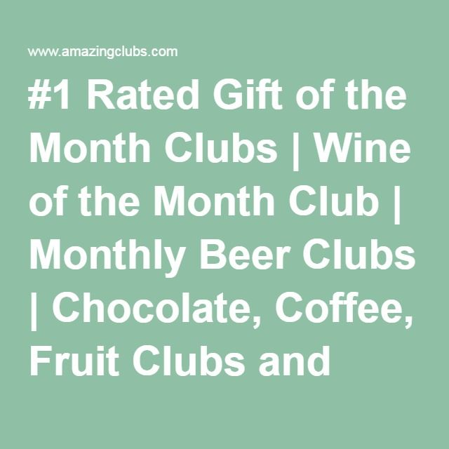#1 Rated Gift of the Month Clubs   Wine of the Month Club   Monthly Beer Clubs   Chocolate, Coffee, Fruit Clubs and more.