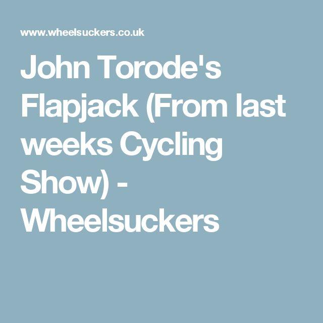 John Torode's Flapjack (From last weeks Cycling Show) - Wheelsuckers