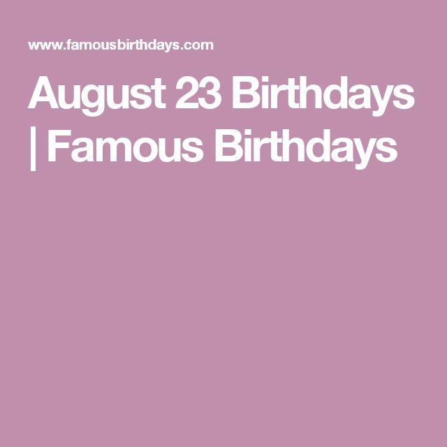 August 23 Birthdays | Famous Birthdays