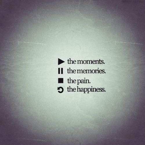 LOVE this.play the moments, pause the memories, stop the pain, rewind the happiness. #PlaceboEffect