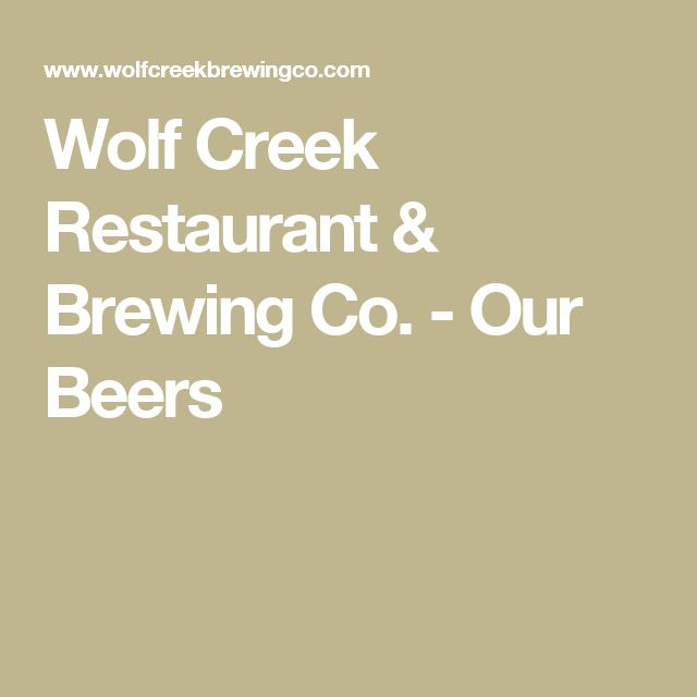 Wolf Creek Restaurant & Brewing Co. - Our Beers