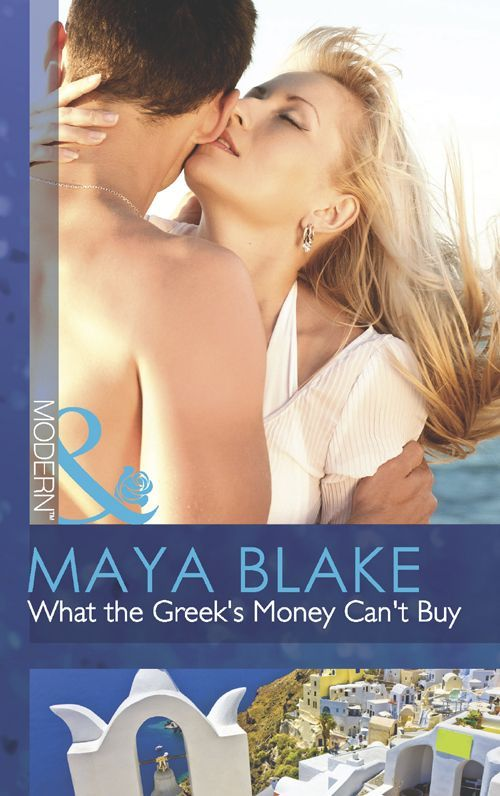 What the Greek's Money Can't Buy (Mills & Boon Modern) (The Untamable Greeks - Book 1) eBook: Maya Blake: Amazon.co.uk: Kindle Store