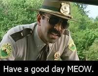Thorny (Jay Chandrasekhar): Have a good day MEOW