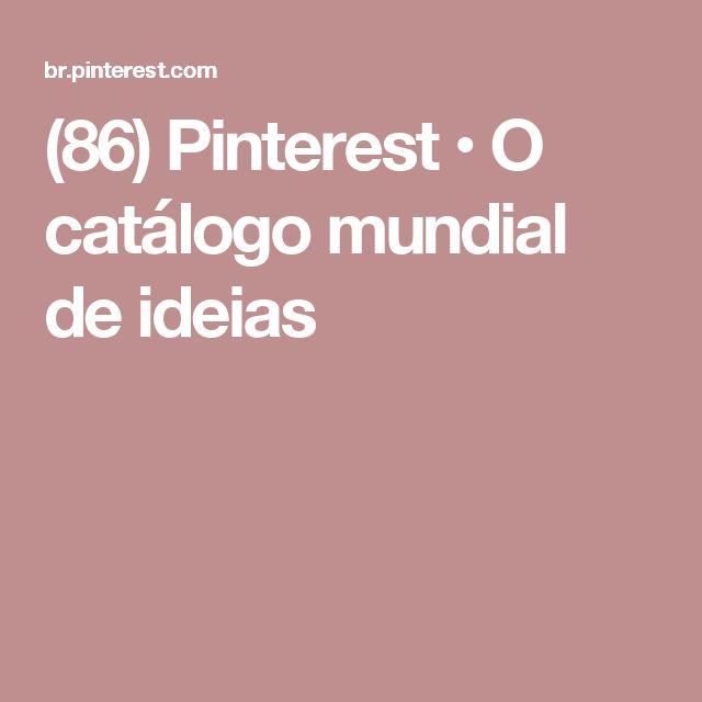 (86) Pinterest • O catálogo mundial de ideias