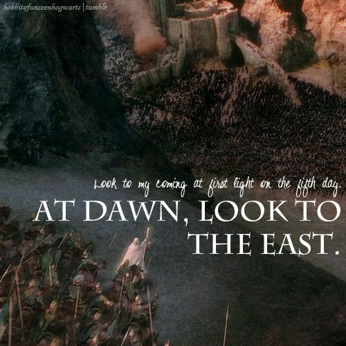 """Look to my coming at first light on the fifth day. At dawn, look to the east."""