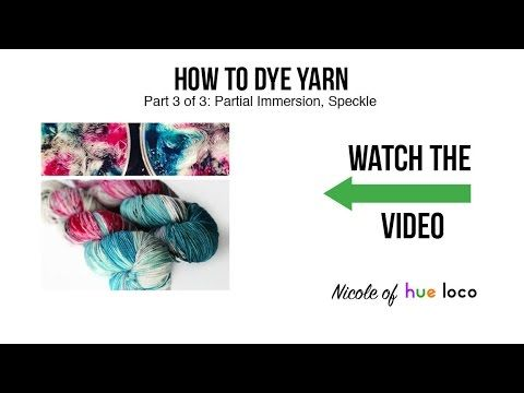 How To Dye Yarn - Part 3: Speckled