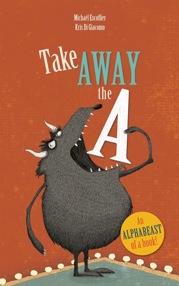 Take Away the A: An Unusual Illustrated Alphabet Book about How We Make Meaning | Brain Pickings