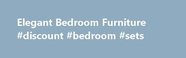 Elegant Bedroom Furniture #discount #bedroom #sets http://bedroom.remmont.com/elegant-bedroom-furniture-discount-bedroom-sets/  #elegant bedroom furniture # By admin on August 18, 2016 Furniture Elegant Bedroom Furniture Probably the most complex fan from the about three is the attic supporter. The particular attic fan needs the home to be fitted with the venting system. This venting method allows for air to get relocated all around the house by the solitary fan in a single area. In the cold…