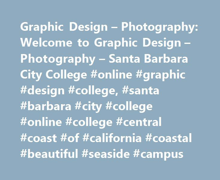 Graphic Design – Photography: Welcome to Graphic Design – Photography – Santa Barbara City College #online #graphic #design #college, #santa #barbara #city #college #online #college #central #coast #of #california #coastal #beautiful #seaside #campus http://fiji.remmont.com/graphic-design-photography-welcome-to-graphic-design-photography-santa-barbara-city-college-online-graphic-design-college-santa-barbara-city-college-online-college-central-coast-o/  # Graphic Design Photography Welcome to…