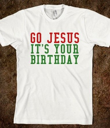 GO JESUS IT'S YOUR BIRTHDAY CHRISTMAS SHIRT haha this is too funny