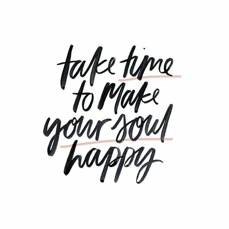 take time to make your soul happy