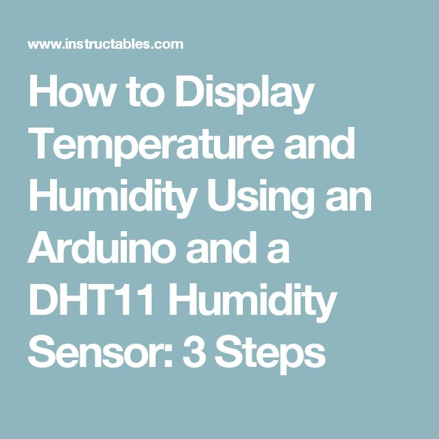 How to Display Temperature and Humidity Using an Arduino and a DHT11 Humidity Sensor: 3 Steps