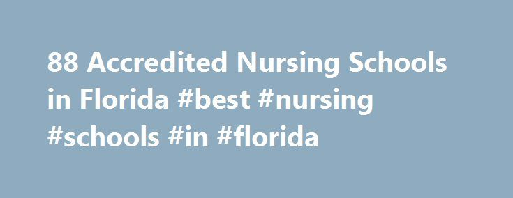 88 Accredited Nursing Schools in Florida #best #nursing #schools #in #florida http://mauritius.remmont.com/88-accredited-nursing-schools-in-florida-best-nursing-schools-in-florida/  # Find Your Degree Nursing Schools In Florida Arrange By Professional Trends Educational Trends As the number of nursing professionals is increasing in Florida state, the number of students graduating from the 89 accredited nursing schools in Florida state is also increasing. In 2006 there were 2,509 nursing…