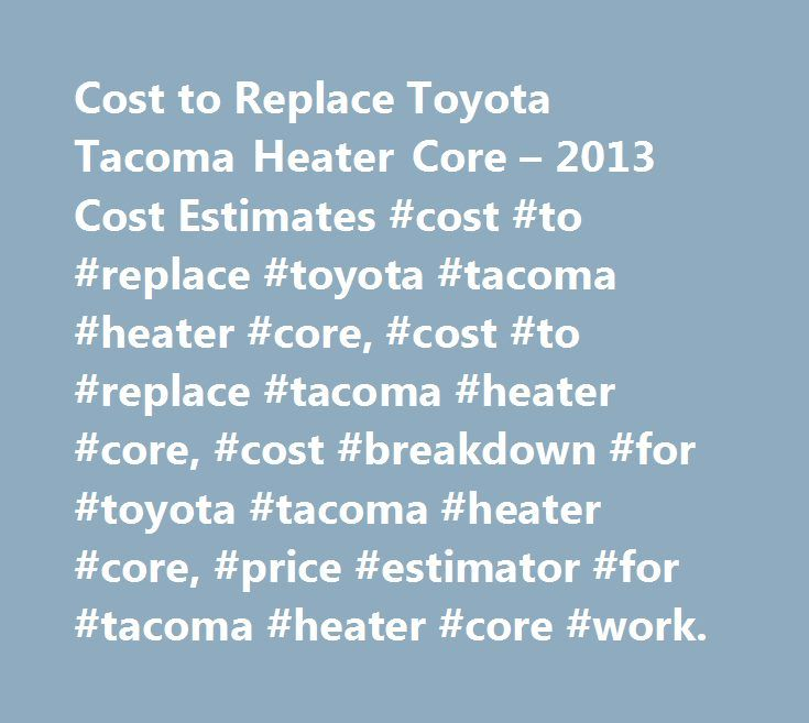 Cost to Replace Toyota Tacoma Heater Core – 2013 Cost Estimates #cost #to #replace #toyota #tacoma #heater #core, #cost #to #replace #tacoma #heater #core, #cost #breakdown #for #toyota #tacoma #heater #core, #price #estimator #for #tacoma #heater #core #work. http://virginia-beach.remmont.com/cost-to-replace-toyota-tacoma-heater-core-2013-cost-estimates-cost-to-replace-toyota-tacoma-heater-core-cost-to-replace-tacoma-heater-core-cost-breakdown-for-toyota-tacoma-heate/  # Cost to Replace…
