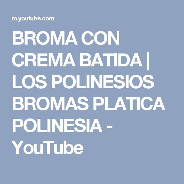 BROMA CON CREMA BATIDA | LOS POLINESIOS BROMAS PLATICA POLINESIA - YouTube
