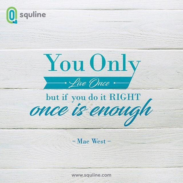 #YOLO = You Only Live Once   Kamu emang cuma hidup sekali, jadikanlah kehidupan yang sekali itu menjadi yang tak tersia-siakan!  Happy Weekend and enjoy the day.    #SquLine #quotes #quotesoftheday #quote #quotesoftheday #happysaturday