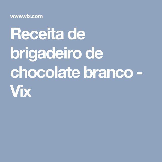 Receita de brigadeiro de chocolate branco - Vix