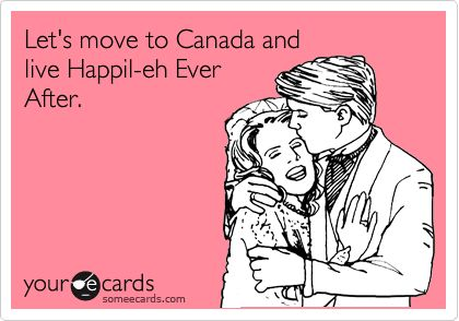 Funny Thinking of You Ecard: Let's move to Canada and live Happil-eh Ever After.