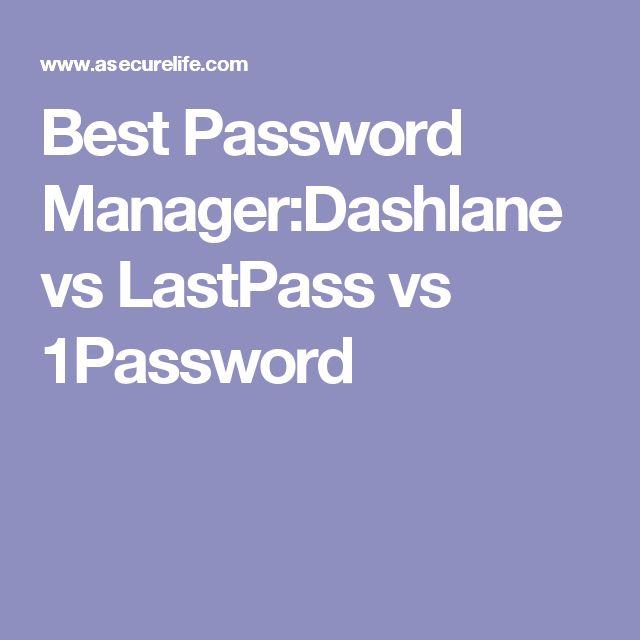 Best Password Manager:Dashlane vs LastPass vs 1Password