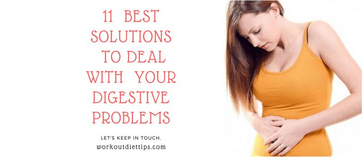 11 BEST SOLUTIONS TO DEAL WITH  YOUR DIGESTIVE PROBLEMS