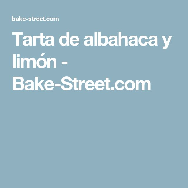 Tarta de albahaca y limón - Bake-Street.com