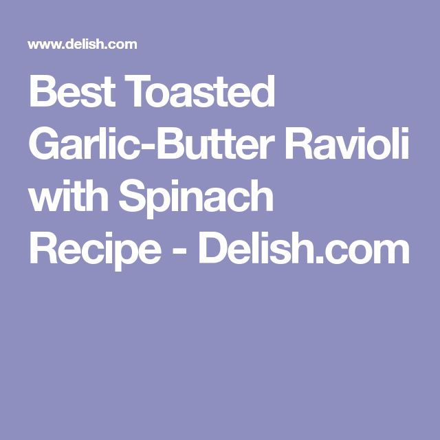 Best Toasted Garlic-Butter Ravioli with Spinach Recipe - Delish.com