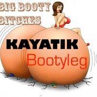 BIG BOOTY BITCHES by KAYATIK on SoundCloud