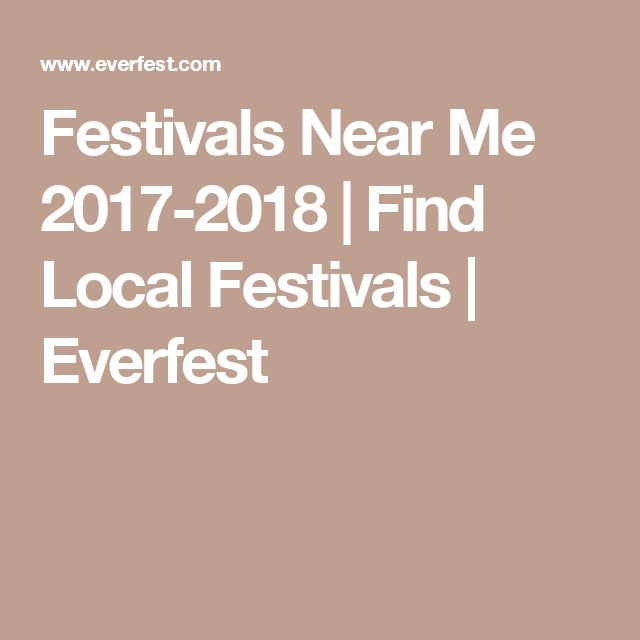 Festivals Near Me 2017-2018 | Find Local Festivals | Everfest