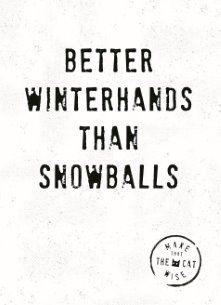 Make That The Cat Wise - better-winterhands-than-snowballs