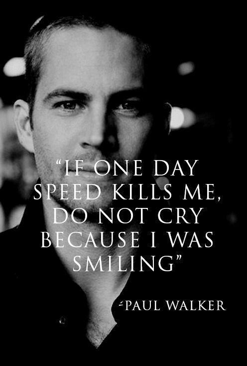 Paul Walker // I'm sorry it ended this way. RIP November 30, 2013