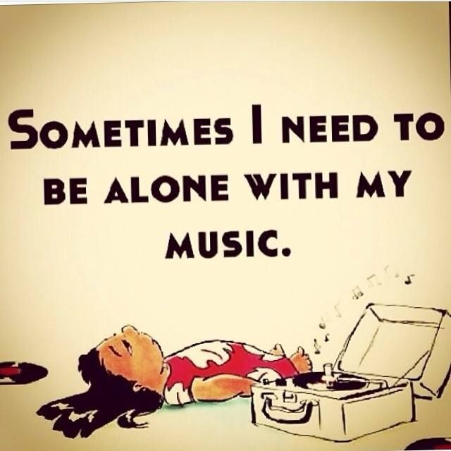 Sometimes I need to be alone with my music / music quotes / Lilo and Stitch / Disney