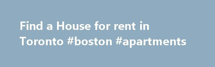Find a House for rent in Toronto #boston #apartments http://apartment.remmont.com/find-a-house-for-rent-in-toronto-boston-apartments/  #house rent # Toronto, Ontario is located in the centre of the GTA, Greater Toronto Area with a several options for rental House. With a bustling population of approximately 4 million, downtown House for rent can be a breeze to locate using RentersHotline. As the number one rental locater source in Canada, we are able Continue Reading