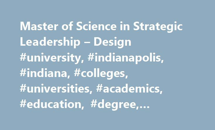 Master of Science in Strategic Leadership – Design #university, #indianapolis, #indiana, #colleges, #universities, #academics, #education, #degree, #learning http://utah.nef2.com/master-of-science-in-strategic-leadership-design-university-indianapolis-indiana-colleges-universities-academics-education-degree-learning/  # School for Adult Learning Graduate Programs Explore Take Action Master of Science in Strategic Leadership Design A graduate degree in Strategic Leadership Design offers…