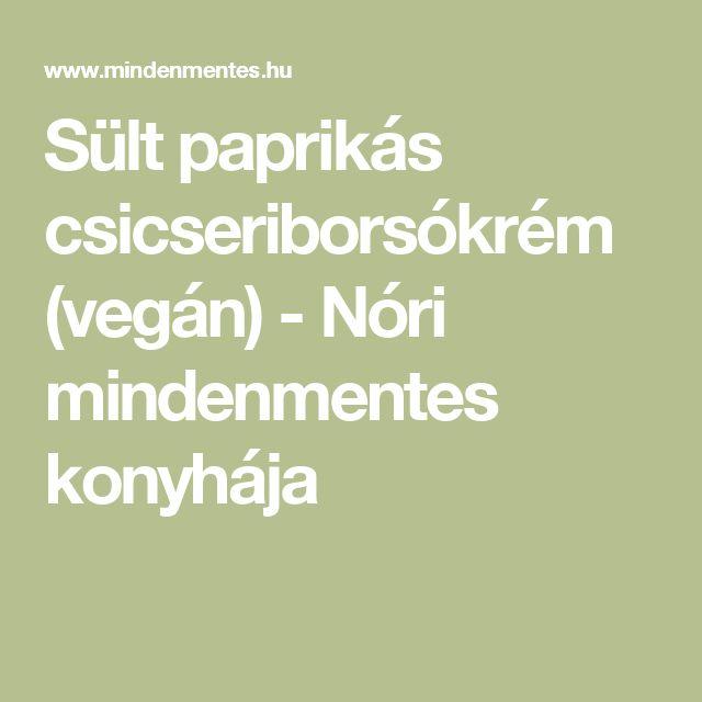 Sült paprikás csicseriborsókrém (vegán) - Nóri mindenmentes konyhája