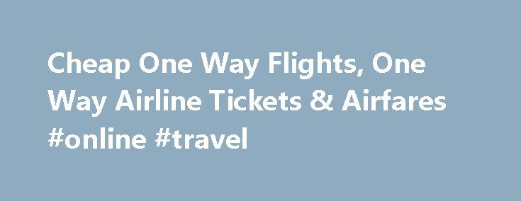 Cheap One Way Flights, One Way Airline Tickets & Airfares #online #travel http://remmont.com/cheap-one-way-flights-one-way-airline-tickets-airfares-online-travel/  #flights and hotel # Latest Stories from the OneTravel Blog Search for One Way Flights on OneTravel Low Fare Promise In the unlikely event that you find a lower rate on OneTravel or on another U.S.-based website within 4 hours of booking with OneTravel.com, we will credit or refund you the difference. Should you contact us after 4…