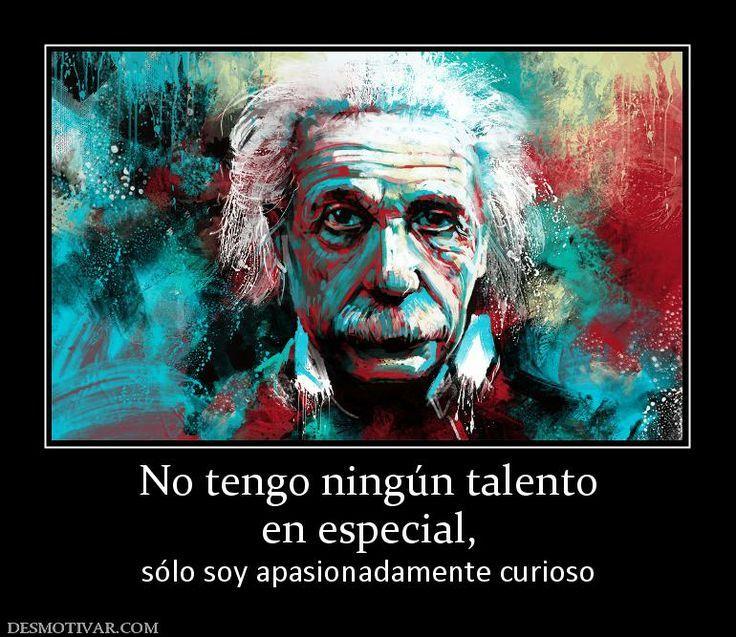 einstein: no tengo un talento especial, solo soy apasionadamente curioso.