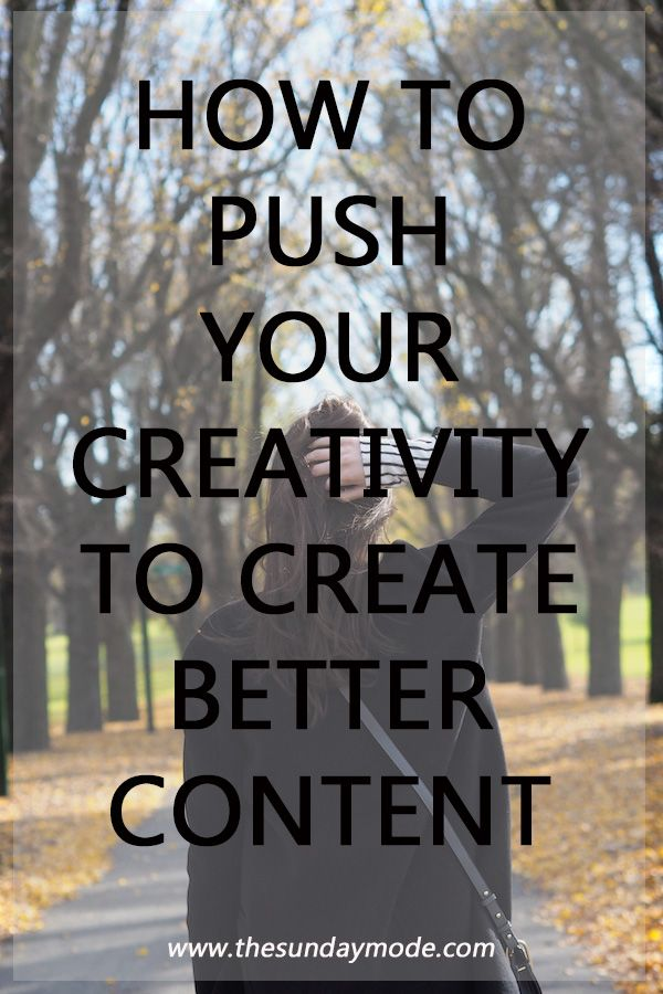 How To Push Your Creativity To Create Better Content // www.thesundaymode.com