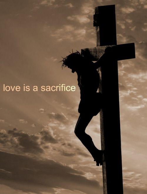 """Love is sacrifice."""