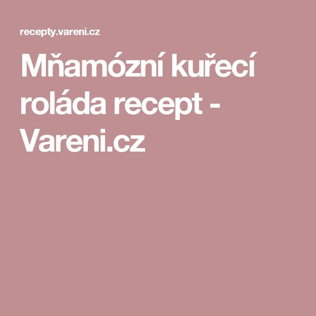 Mňamózní kuřecí roláda recept - Vareni.cz