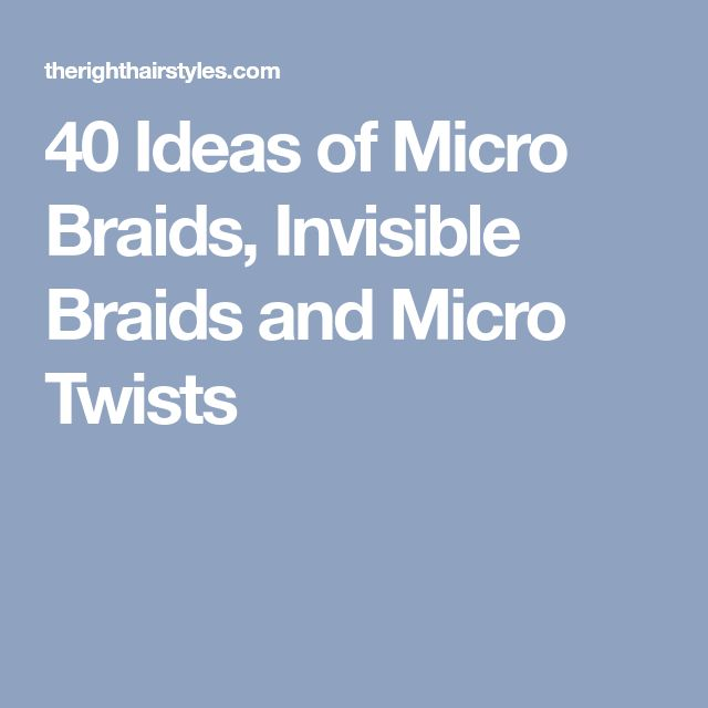 40 Ideas of Micro Braids, Invisible Braids and Micro Twists
