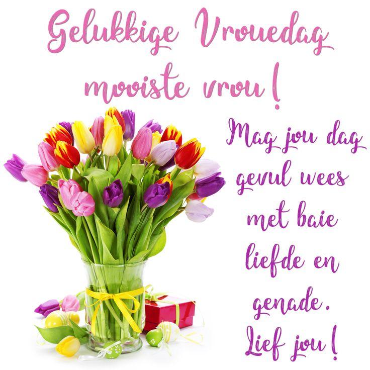 Gelukkige Vrouedag mooiste vrou! Mag jou dag gevul wees met baie liefde en genade. Lief jou!