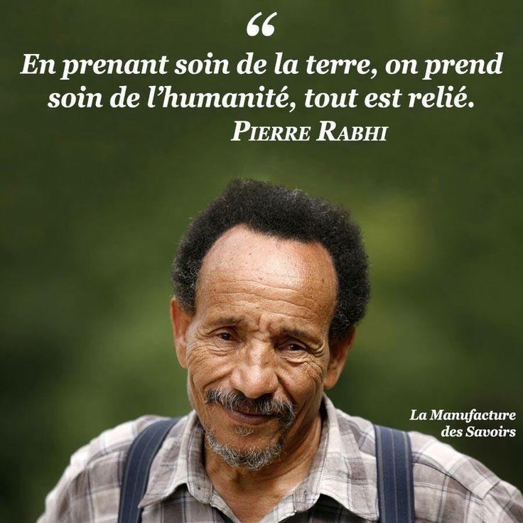 """""""En prenant soin de la terre, on prend soin de l'humanité, tout est relié."""" Pierre Rabhi, Se changer, changer le monde, 2013"""